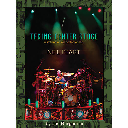 Hudson Music Neil Peart: Taking Center Stage - A Lifetime Of Live Performance Book