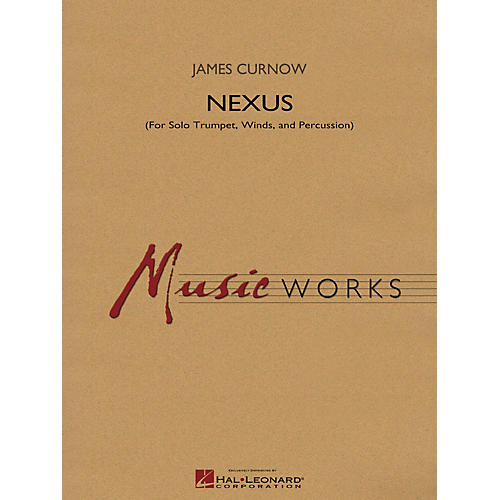 Hal Leonard Nexus (for Solo Trumpet, Winds and Percussion) Concert Band Level 4 Composed by James Curnow