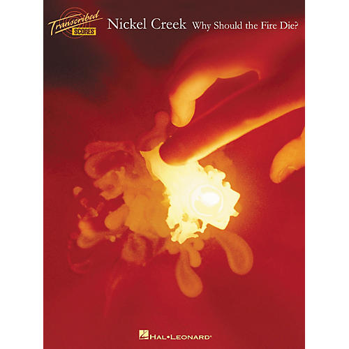 Hal Leonard Nickel Creek Why Should the Fire Die? Transcribed Score