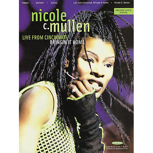 Word Music Nicole C. Mullen - Live from Cincinnati Bringin' It Home Piano, Vocal, Guitar Songbook
