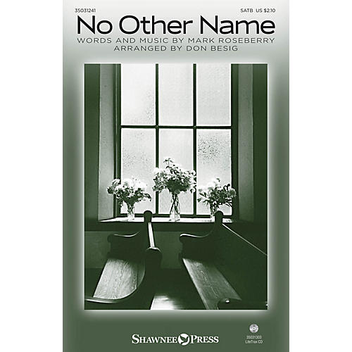 Shawnee Press No Other Name SATB arranged by Don Besig