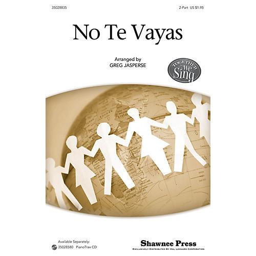 Shawnee Press No Te Vayas (Together We Sing Series) 2-Part arranged by Greg Jasperse-thumbnail