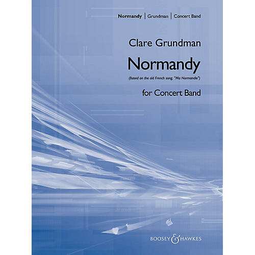 Boosey and Hawkes Normandy (Based on the old French song, Ma Normandie) Concert Band Composed by Clare Grundman