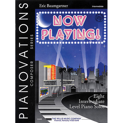 Willis Music Now Playing! (Pianovations Composer Series/Mid-Inter Level) Willis Series by Eric Baumgartner