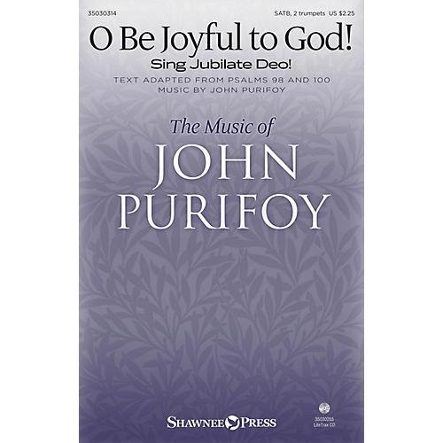 Shawnee Press O Be Joyful to God! (Sing Jubilate Deo!) SATB/2 TRUMPETS composed by John Purifoy