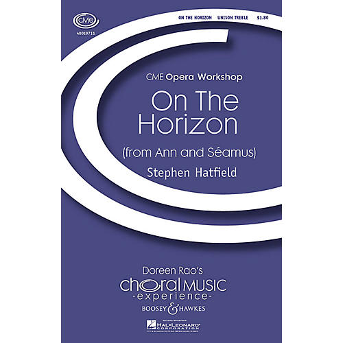 Boosey and Hawkes On the Horizon (from Ann and Seamus) CME Opera Workshop Unison Treble composed by Stephen Hatfield-thumbnail