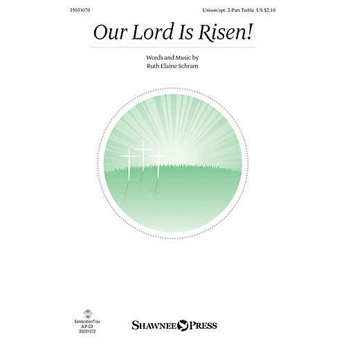 Shawnee Press Our Lord Is Risen! Unison/2-Part Treble composed by Ruth Elaine Schram