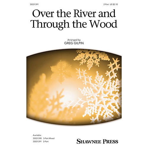 Shawnee Press Over the River and Through the Wood 2-Part arranged by Greg Gilpin