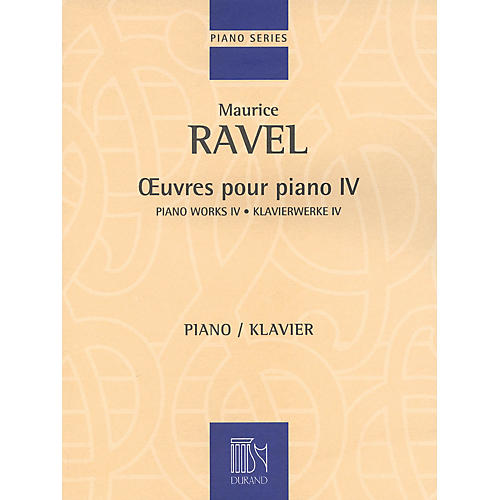 Editions Durand Piano Works - Volume IV Editions Durand Series Composed by Maurice Ravel