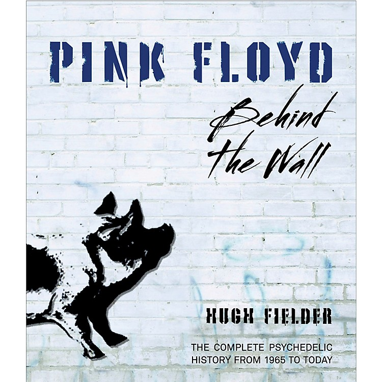 Hal LeonardPink Floyd Behind The Wall - The Complete Psychedelic History from 1965 to Today Book
