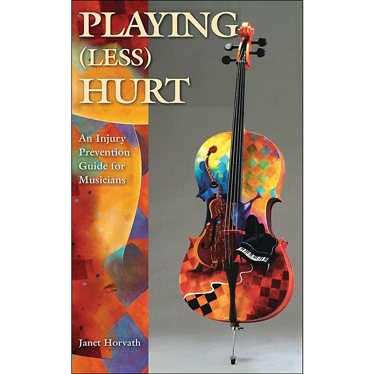 Hal LeonardPlaying Less Hurt: An Injury Prevention Guide for Musicians