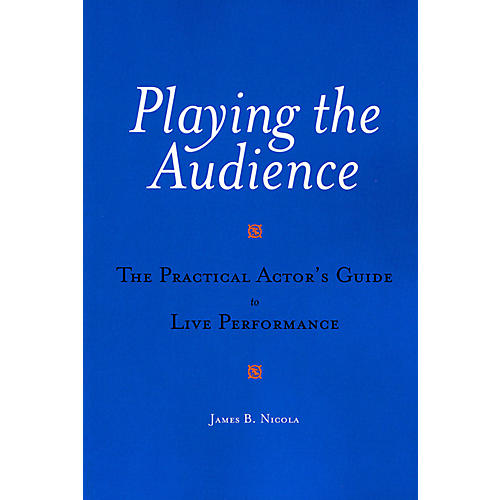 Applause Books Playing the Audience Applause Books Series Softcover Written by James B. Nicola