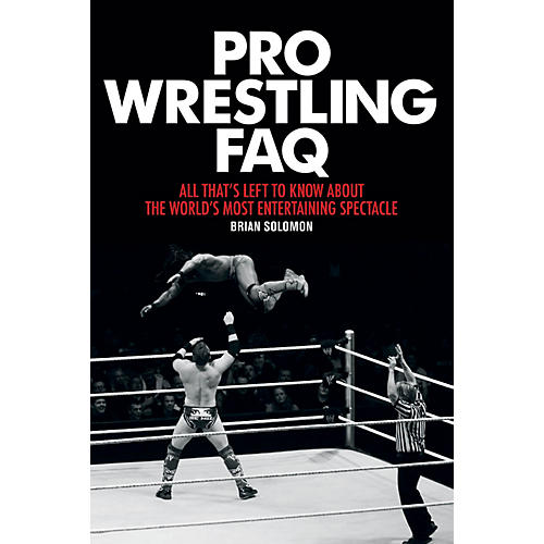 Backbeat Books Pro Wrestling FAQ FAQ Pop Culture Series Softcover Written by Brian Solomon-thumbnail