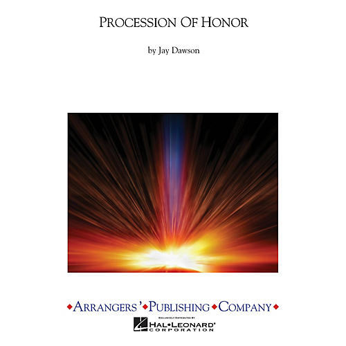Arrangers Procession Of Honor Concert Band Level 2.5 Composed by Jay Dawson