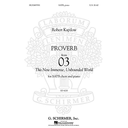 G. Schirmer Proverb (from '03 This New, Immense, Unbounded World) SATB composed by Robert Kapilow