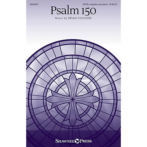 Shawnee Press Psalm 150 SATB DV A Cappella composed by Brian Childers