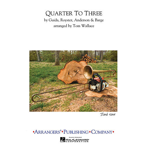 Arrangers Quarter to Three Marching Band Level 2.5 Arranged by Tom Wallace