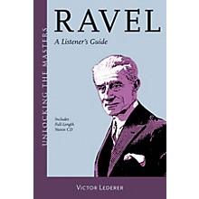 Amadeus Press Ravel (Unlocking the Masters Series) Unlocking the Masters Series Softcover with CD by Victor Lederer
