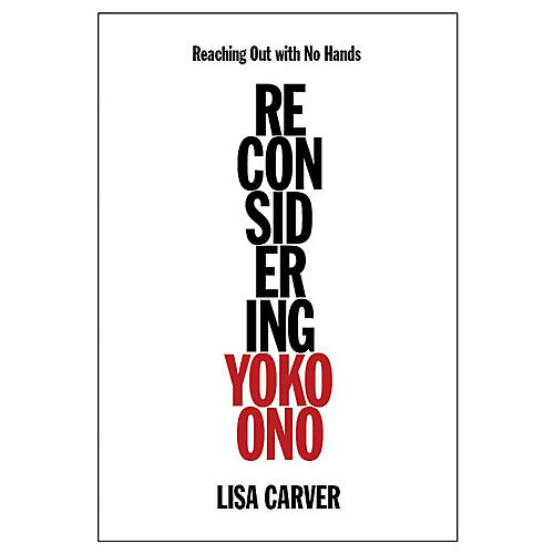 Backbeat Books Reaching Out with No Hands (Reconsidering Yoko Ono) Book Series Hardcover Written by Lisa Carver-thumbnail