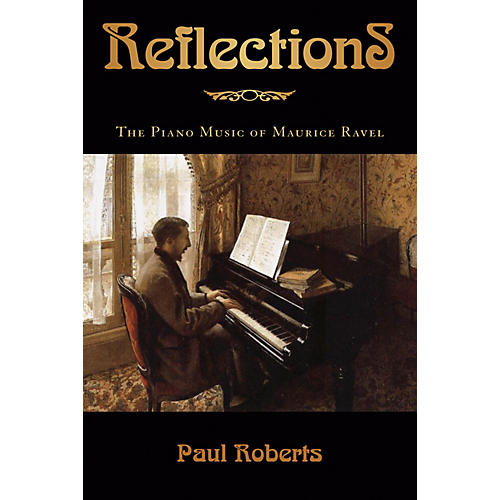 Amadeus Press Reflections (The Piano Music of Maurice Ravel) Amadeus Series Hardcover Written by Paul Roberts-thumbnail