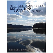 Michael Daugherty Music Reflections on the Mississippi (for Tuba and Symphonic Band) Concert Band Level 5-6