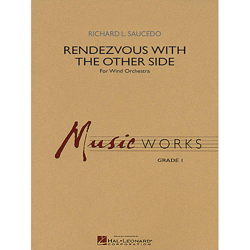 Hal Leonard Rendezvous with the Other Side Concert Band Level 5 Composed by Richard L. Saucedo