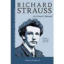 Amadeus Press Richard Strauss - An Owner's Manual Unlocking the Masters Series Softcover with CD by David Hurwitz
