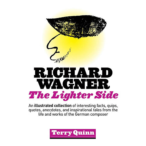 Amadeus Press Richard Wagner (The Lighter Side) Amadeus Series Softcover Written by Terry Quinn