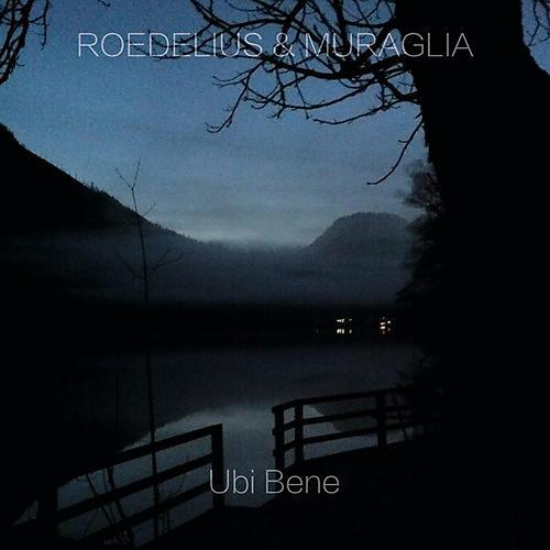 Alliance Roedelius & Muraglia - Ubi Bene