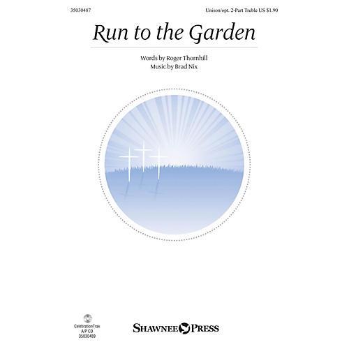 Shawnee Press Run to the Garden Unison/2-Part Treble composed by Brad Nix