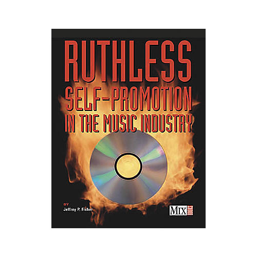 Mix Books Ruthless Self-Promotion in the Music Industry Book