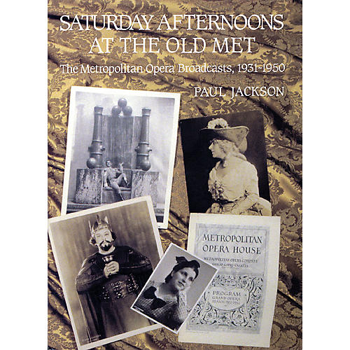 Amadeus Press Saturday Afternoons at the Old Met Amadeus Series Hardcover Written by Paul Jackson