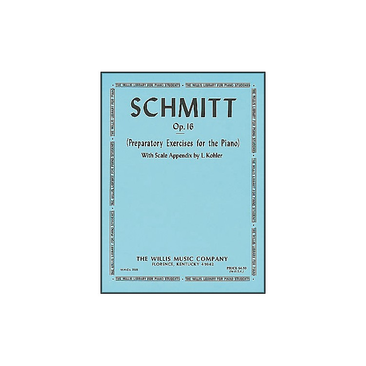 Willis Music Schmitt Preparatory Exercises for The Piano Opus 16