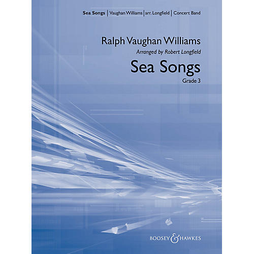 Boosey and Hawkes Sea Songs Concert Band Composed by Ralph Vaughan Williams Arranged by Robert Longfield