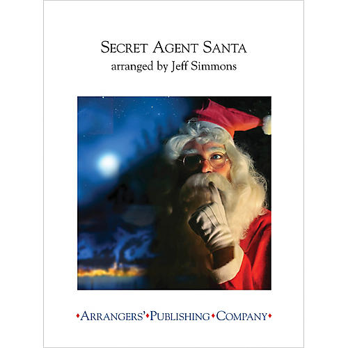 Arrangers Secret Agent Santa Concert Band Arranged by Jeff Simmons