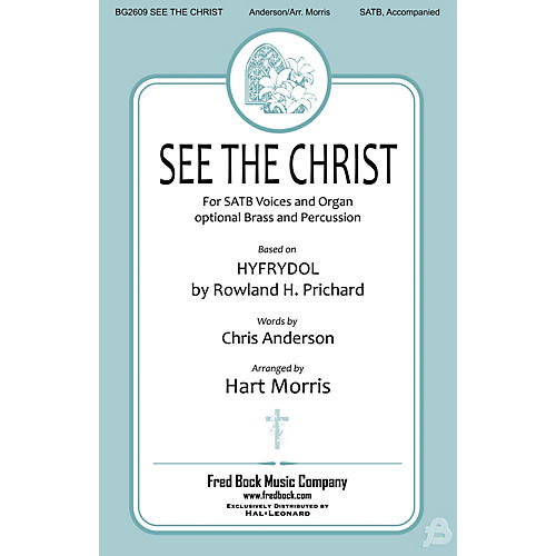 Fred Bock Music See the Christ SATB arranged by Hart Morris