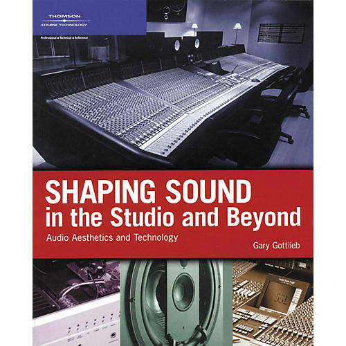 Course Technology PTR Shaping Sound In The Studio And Beyond - Audio Aesthetics And Technology