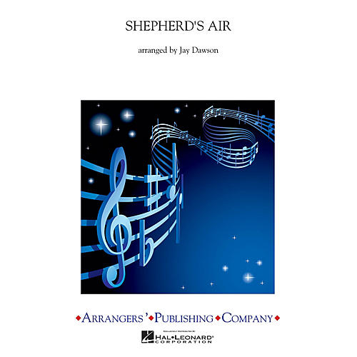 Arrangers Shepherd's Air Concert Band Level 2.5 Arranged by Jay Dawson
