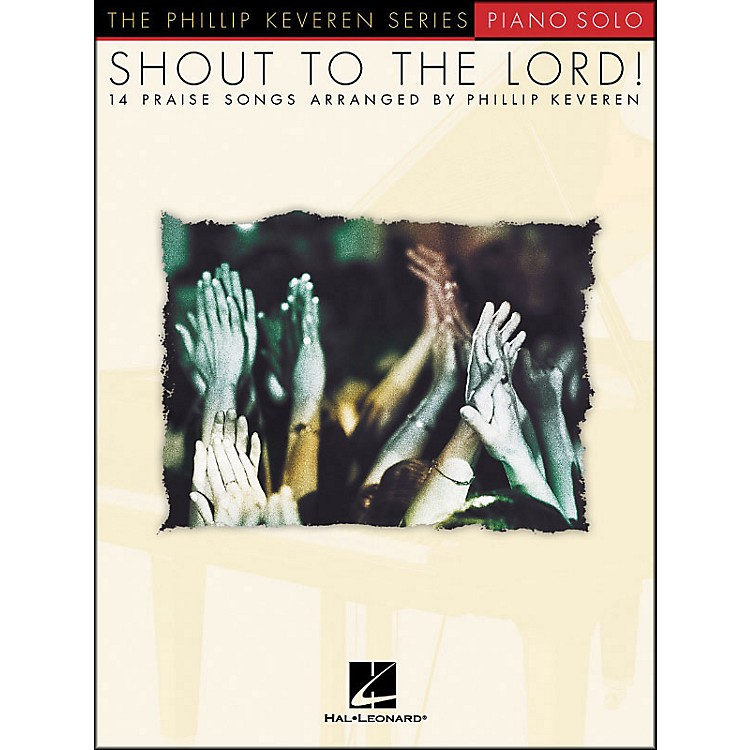 Hal Leonard Shout To The Lord - Piano Solo - Phillip Keveren Series