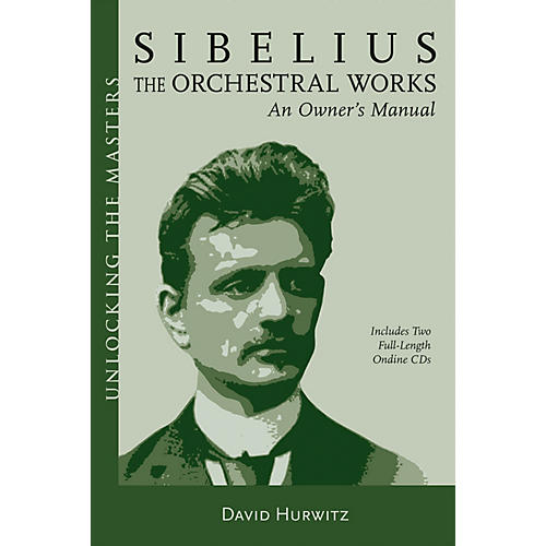 Amadeus Press Sibelius Orchestral Works - An Owner's Manual Unlocking the Masters Softcover with CD by David Hurwitz-thumbnail