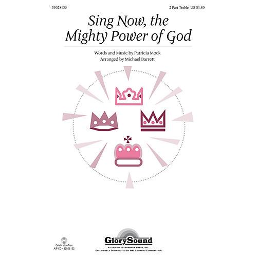 Shawnee Press Sing Now, the Mighty Power of God 2PT TREBLE arranged by Michael Barrett-thumbnail