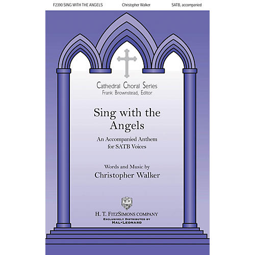 H.T. FitzSimons Company Sing with the Angels SATB composed by Christopher Walker
