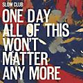 Alliance Slow Club - One Day All Of This Won't Matter Any More thumbnail