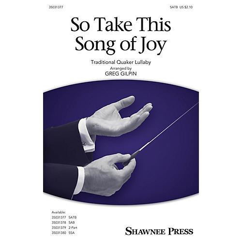 Shawnee Press So Take This Song of Joy SATB arranged by Greg Gilpin-thumbnail