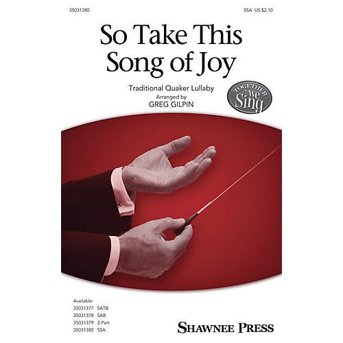 Shawnee Press So Take This Song of Joy SSA arranged by Greg Gilpin-thumbnail