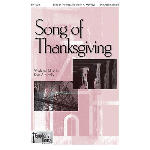 Epiphany House Publishing Song of Thanksgiving SAB composed by Kevin Memley