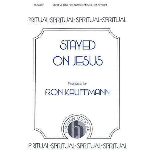 Hinshaw Music Stayed on Jesus SATB arranged by Ronald Kauffmann