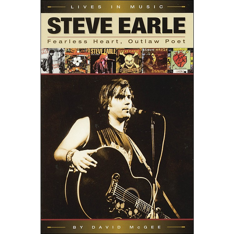 Backbeat Books Steve Earle - Fearless Heart, Outlaw Poet