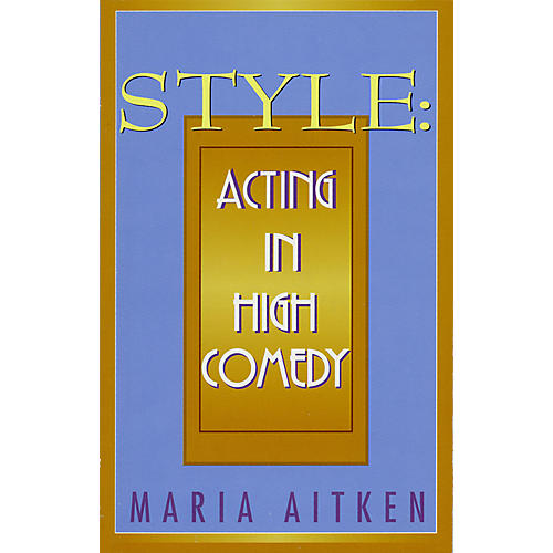 Applause Books Style (Acting in High Comedy) Applause Books Series Softcover