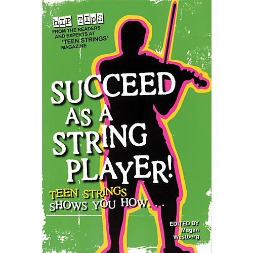 String Letter Publishing Succeed as a String Player (Teen Strings Shows You How...) String Letter Publishing Series Softcover